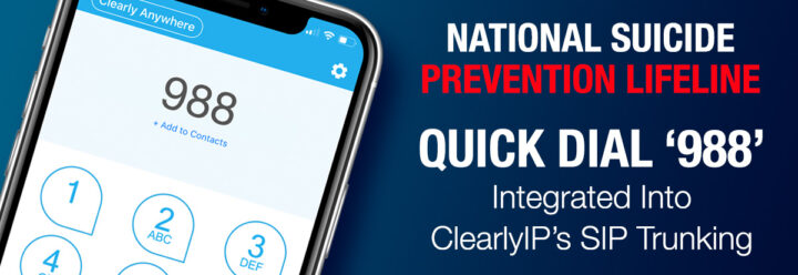 The National Suicide Prevention Lifeline:  New Quick Dial '988' is Integrated Into ClearlyIP's SIP Trunking